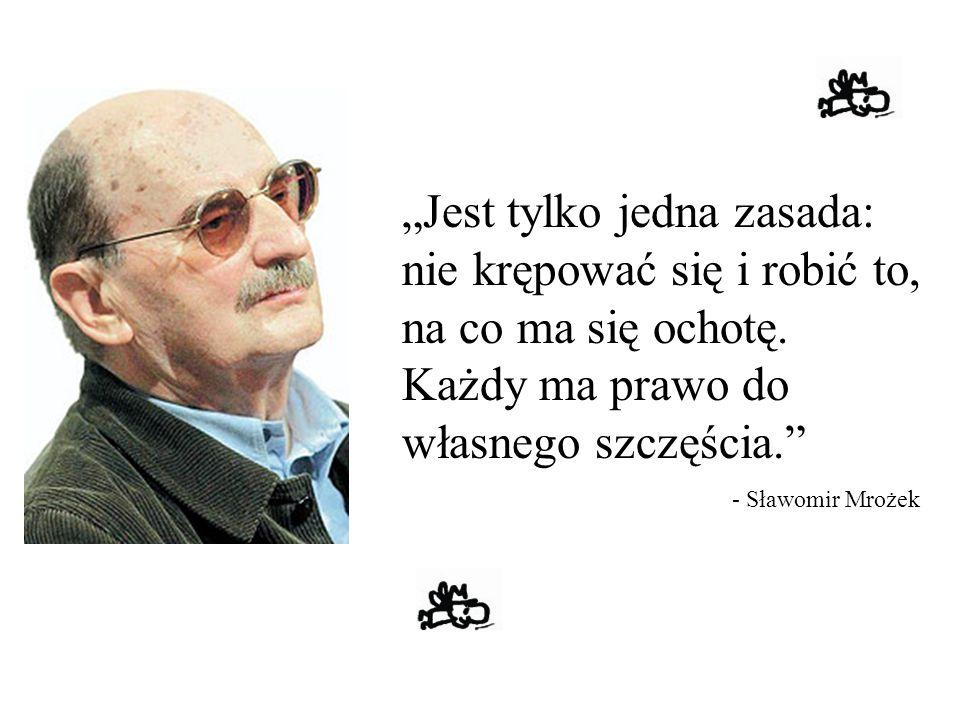 """""""Jest tylko jedna zasada: nie krępować się i robić to, na co ma się ochotę. Każdy ma prawo do własnego szczęścia."""