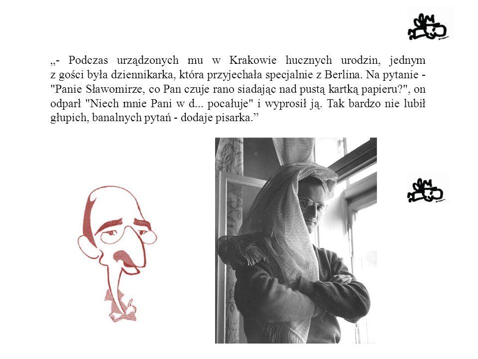 """""""- Podczas urządzonych mu w Krakowie hucznych urodzin, jednym z gości była dziennikarka, która przyjechała specjalnie z Berlina."""