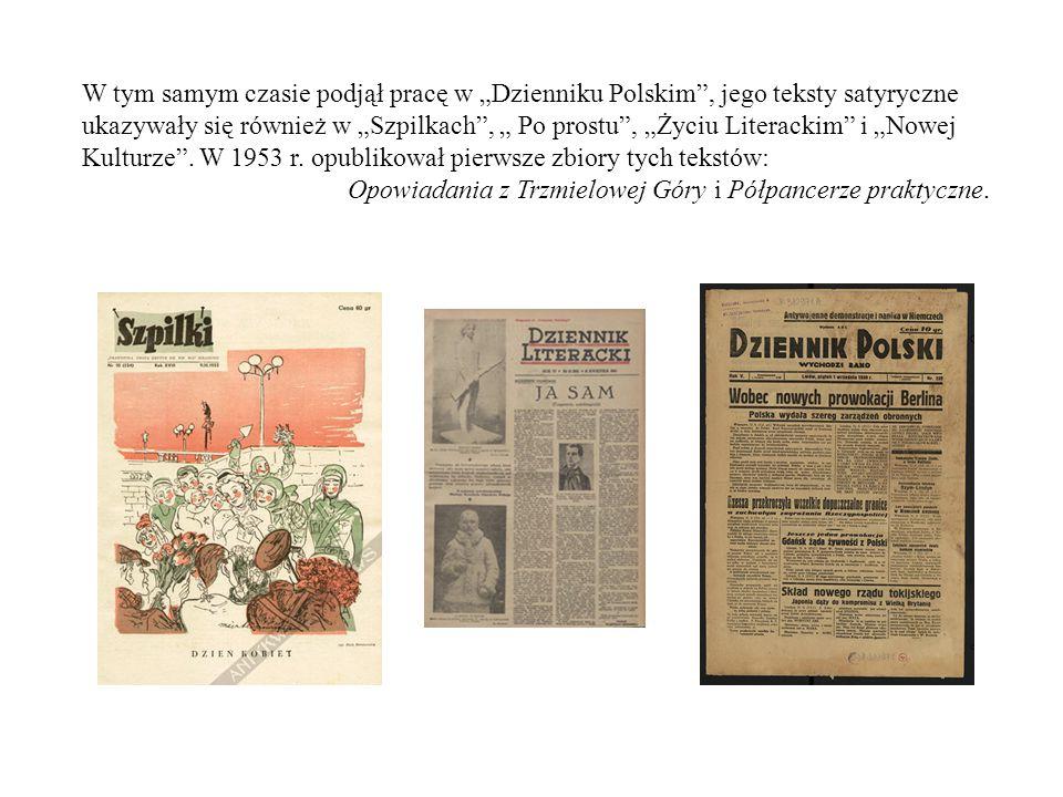 """W tym samym czasie podjął pracę w """"Dzienniku Polskim , jego teksty satyryczne ukazywały się również w """"Szpilkach , """" Po prostu , """"Życiu Literackim i """"Nowej Kulturze ."""