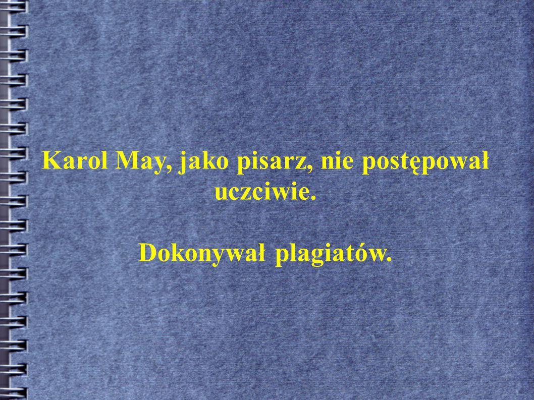 Karol May, jako pisarz, nie postępował uczciwie.