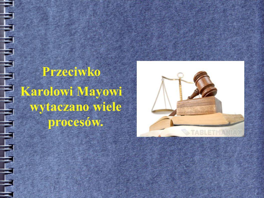 Karolowi Mayowi wytaczano wiele procesów.