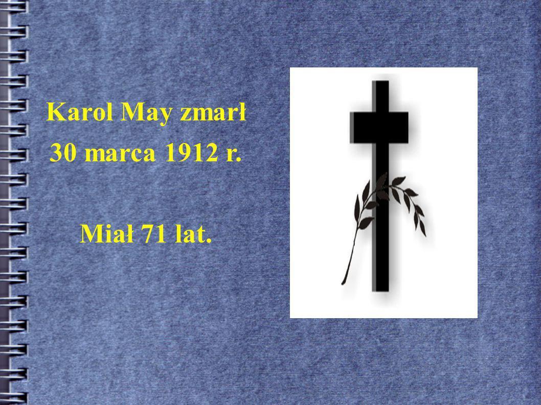 Karol May zmarł 30 marca 1912 r. Miał 71 lat.