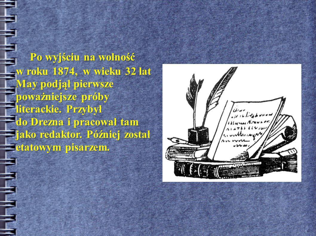Po wyjściu na wolność w roku 1874, w wieku 32 lat May podjął pierwsze poważniejsze próby literackie.