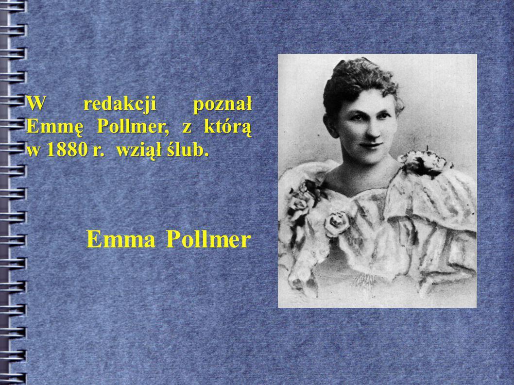 W redakcji poznał Emmę Pollmer, z którą w 1880 r. wziął ślub.