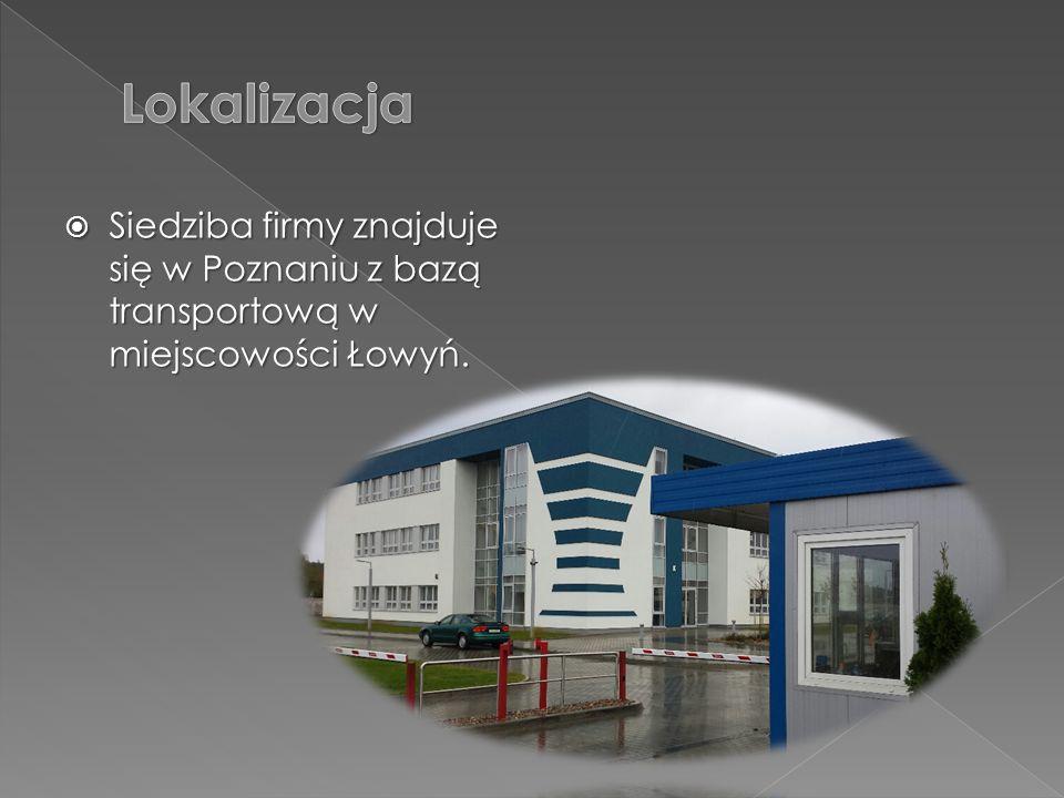 Lokalizacja Siedziba firmy znajduje się w Poznaniu z bazą transportową w miejscowości Łowyń.