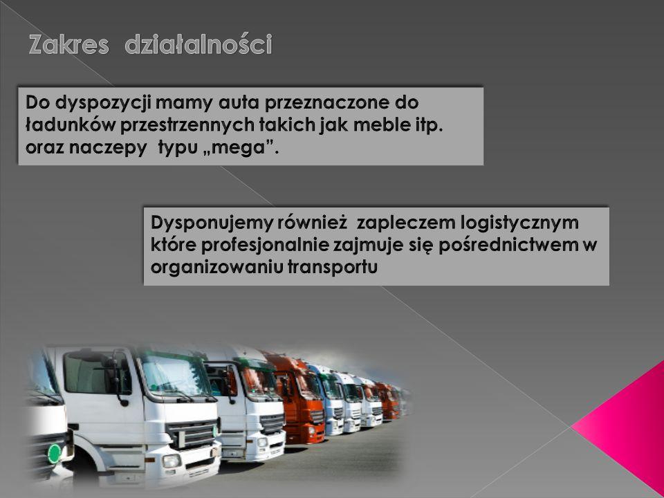 """Zakres działalności Do dyspozycji mamy auta przeznaczone do ładunków przestrzennych takich jak meble itp. oraz naczepy typu """"mega ."""