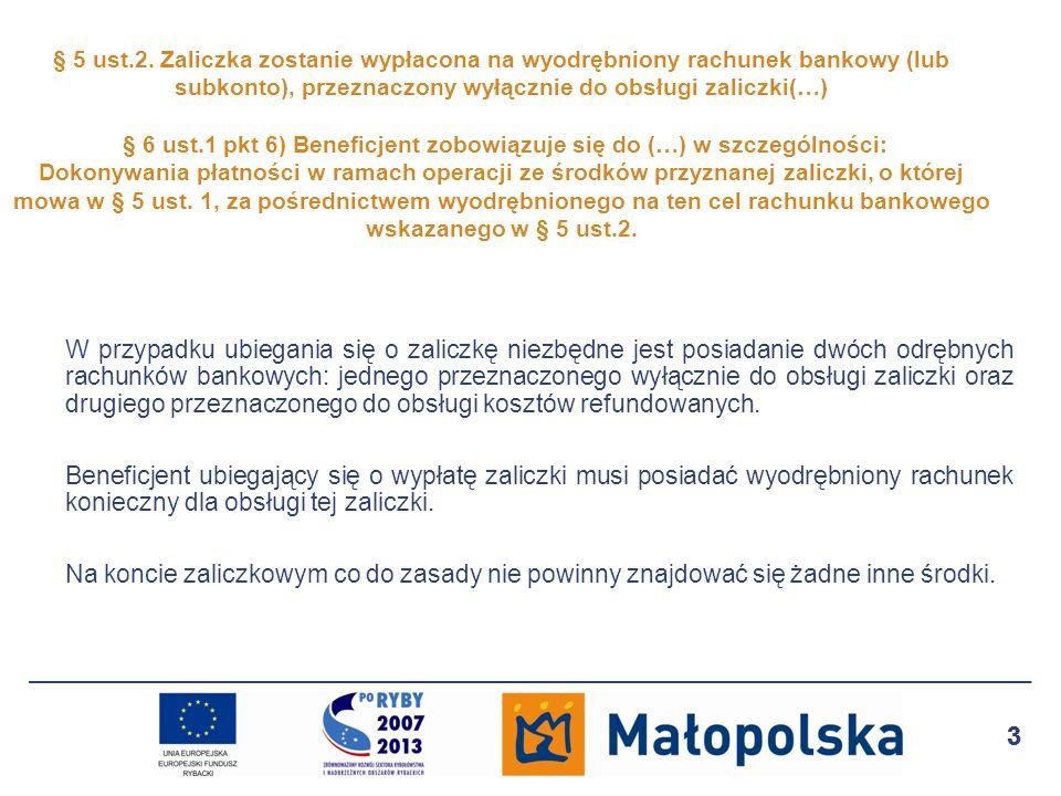 § 5 ust.2. Zaliczka zostanie wypłacona na wyodrębniony rachunek bankowy (lub subkonto), przeznaczony wyłącznie do obsługi zaliczki(…) § 6 ust.1 pkt 6) Beneficjent zobowiązuje się do (…) w szczególności: Dokonywania płatności w ramach operacji ze środków przyznanej zaliczki, o której mowa w § 5 ust. 1, za pośrednictwem wyodrębnionego na ten cel rachunku bankowego wskazanego w § 5 ust.2.