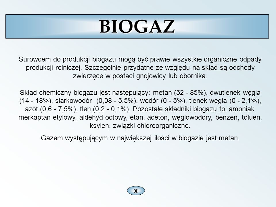 Gazem występującym w największej ilości w biogazie jest metan.