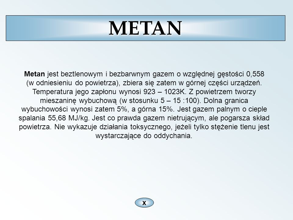 Metan jest beztlenowym i bezbarwnym gazem o względnej gęstości 0,558