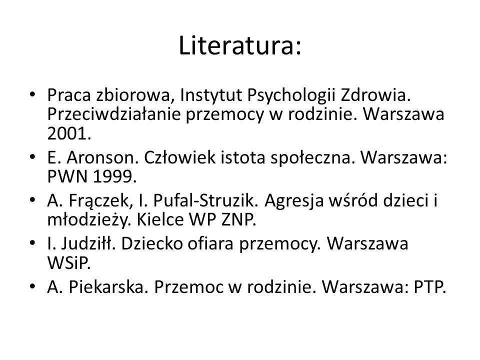 Literatura: Praca zbiorowa, Instytut Psychologii Zdrowia. Przeciwdziałanie przemocy w rodzinie. Warszawa 2001.