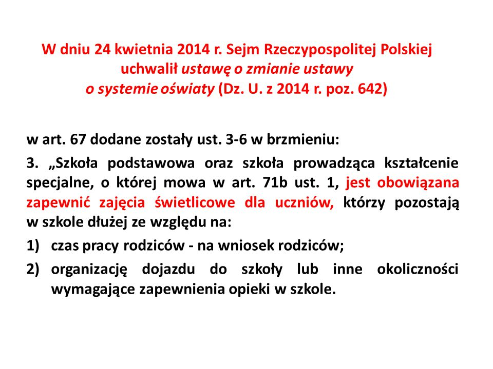 W dniu 24 kwietnia 2014 r. Sejm Rzeczypospolitej Polskiej uchwalił ustawę o zmianie ustawy o systemie oświaty (Dz. U. z 2014 r. poz. 642)