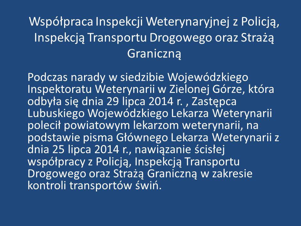 Współpraca Inspekcji Weterynaryjnej z Policją, Inspekcją Transportu Drogowego oraz Strażą Graniczną