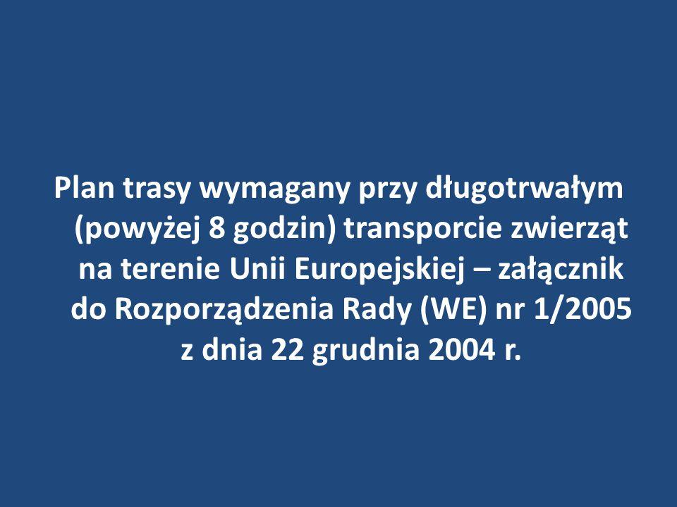 Plan trasy wymagany przy długotrwałym (powyżej 8 godzin) transporcie zwierząt na terenie Unii Europejskiej – załącznik do Rozporządzenia Rady (WE) nr 1/2005 z dnia 22 grudnia 2004 r.