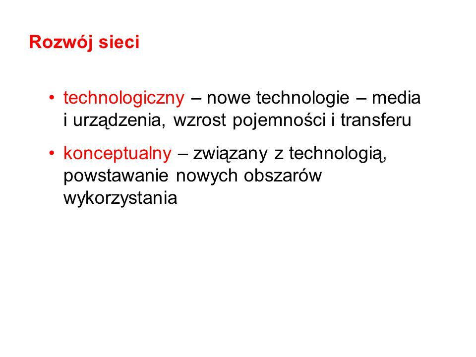Rozwój sieci technologiczny – nowe technologie – media i urządzenia, wzrost pojemności i transferu.