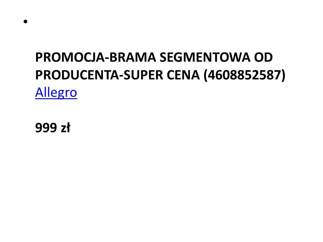 PROMOCJA-BRAMA SEGMENTOWA OD PRODUCENTA-SUPER CENA (4608852587) Allegro 999 zł