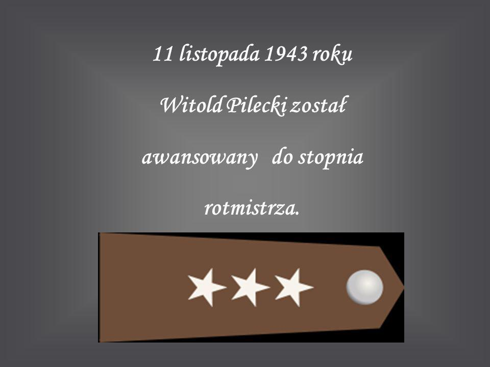 11 listopada 1943 roku Witold Pilecki został awansowany do stopnia rotmistrza.