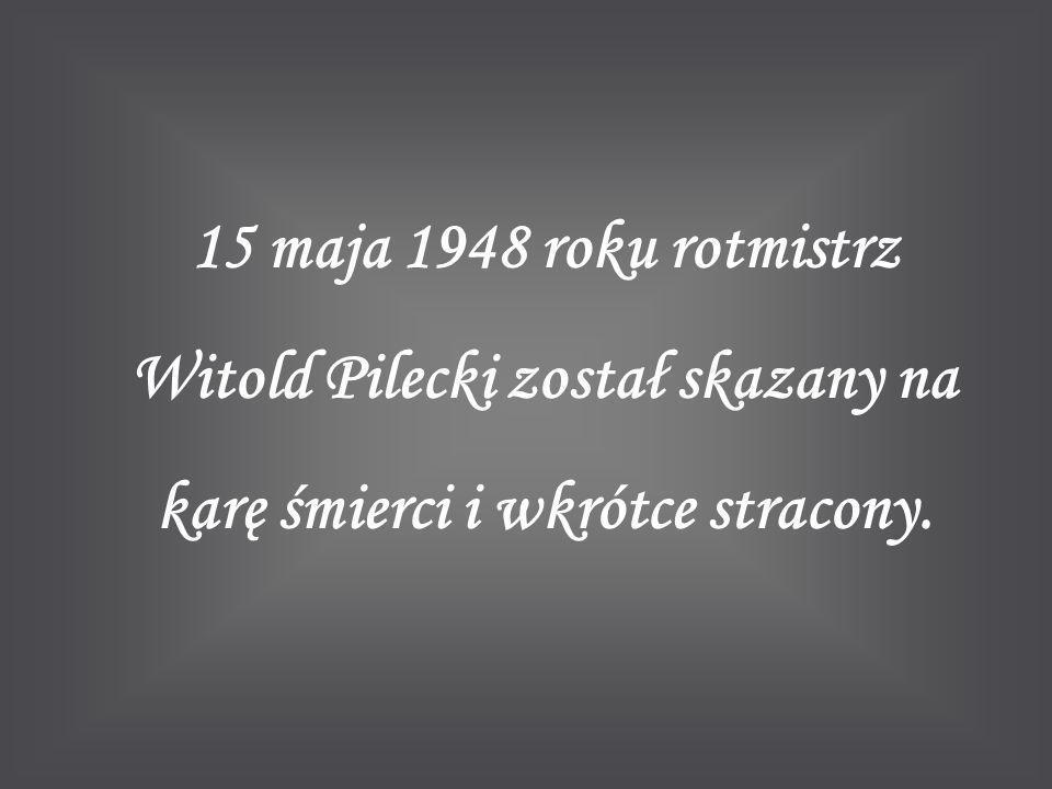 15 maja 1948 roku rotmistrz Witold Pilecki został skazany na karę śmierci i wkrótce stracony.