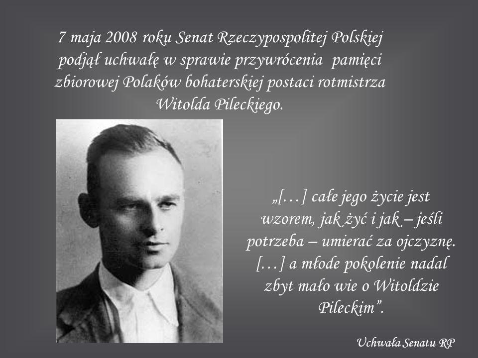 7 maja 2008 roku Senat Rzeczypospolitej Polskiej podjął uchwałę w sprawie przywrócenia pamięci zbiorowej Polaków bohaterskiej postaci rotmistrza Witolda Pileckiego.