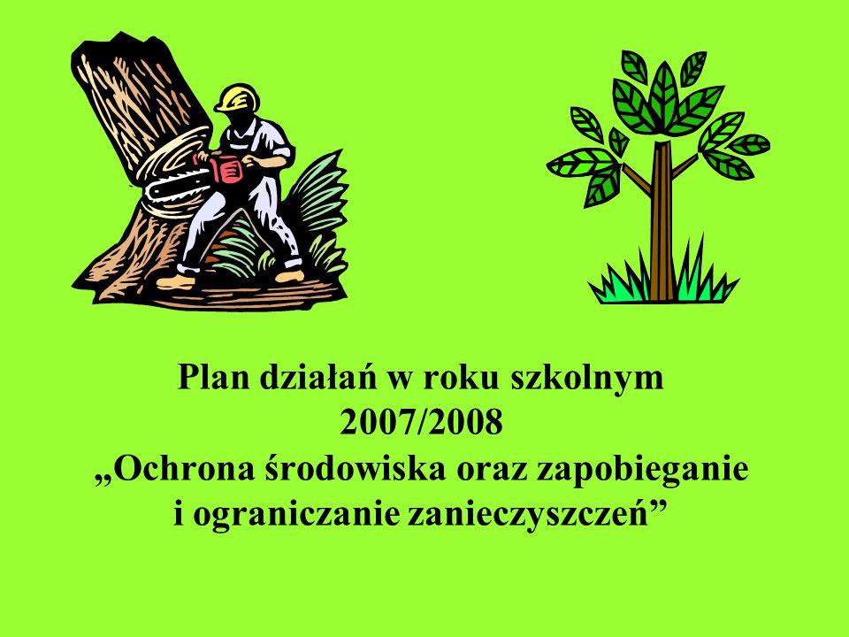 """Plan działań w roku szkolnym 2007/2008 """"Ochrona środowiska oraz zapobieganie i ograniczanie zanieczyszczeń"""