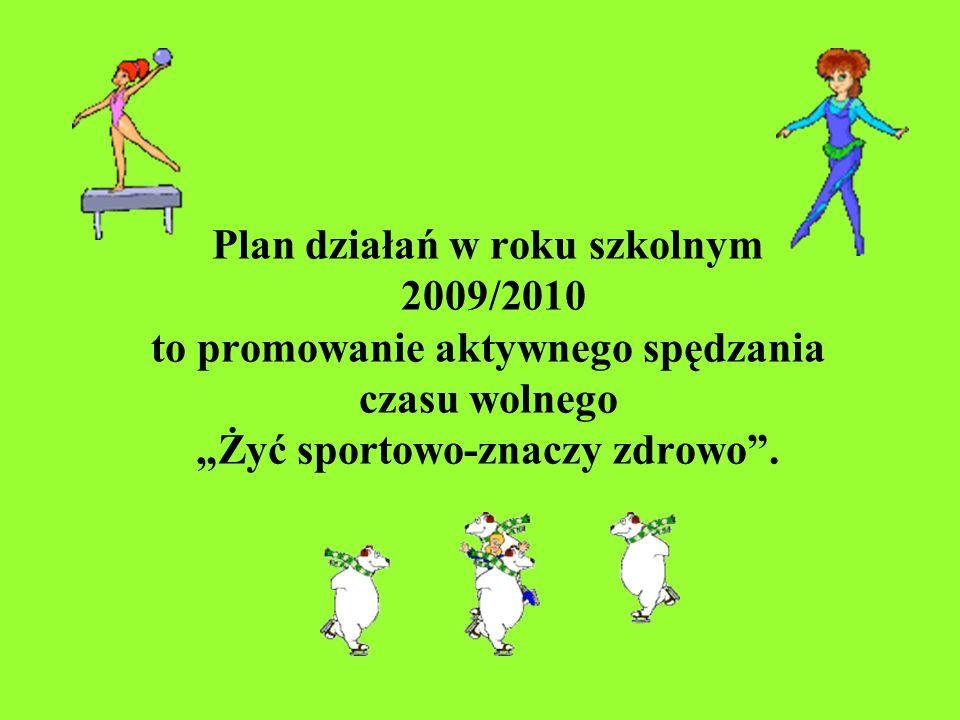 """Plan działań w roku szkolnym 2009/2010 to promowanie aktywnego spędzania czasu wolnego """"Żyć sportowo-znaczy zdrowo ."""