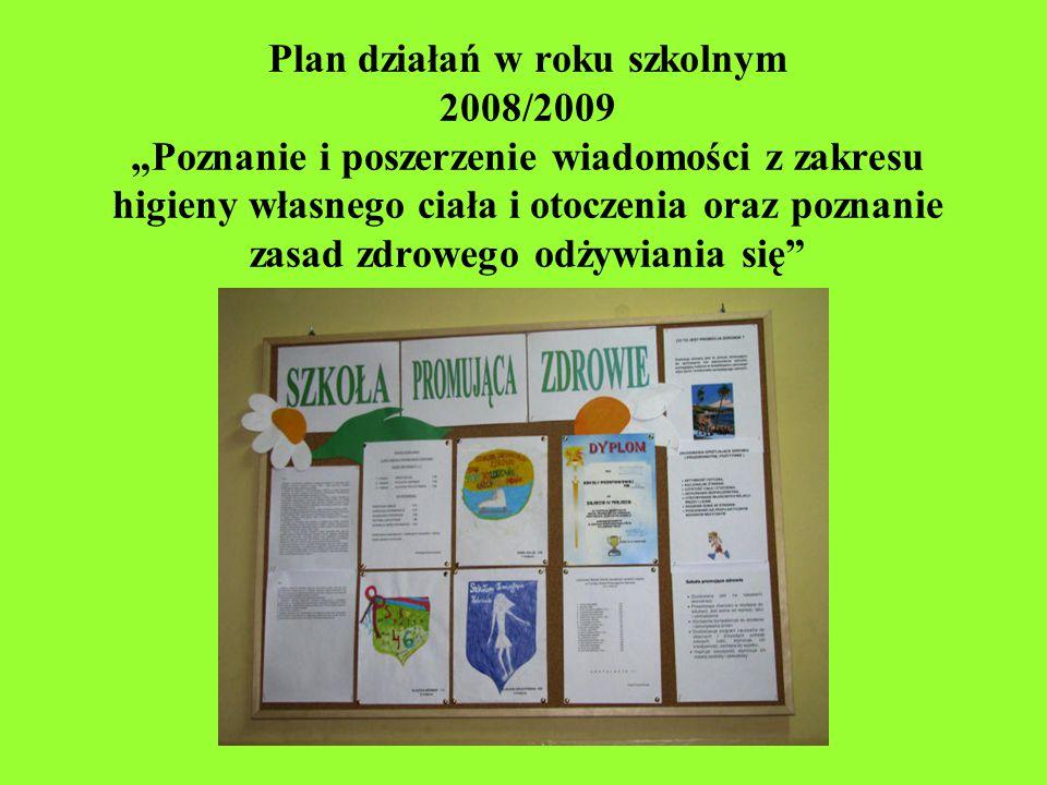 """Plan działań w roku szkolnym 2008/2009 """"Poznanie i poszerzenie wiadomości z zakresu higieny własnego ciała i otoczenia oraz poznanie zasad zdrowego odżywiania się"""