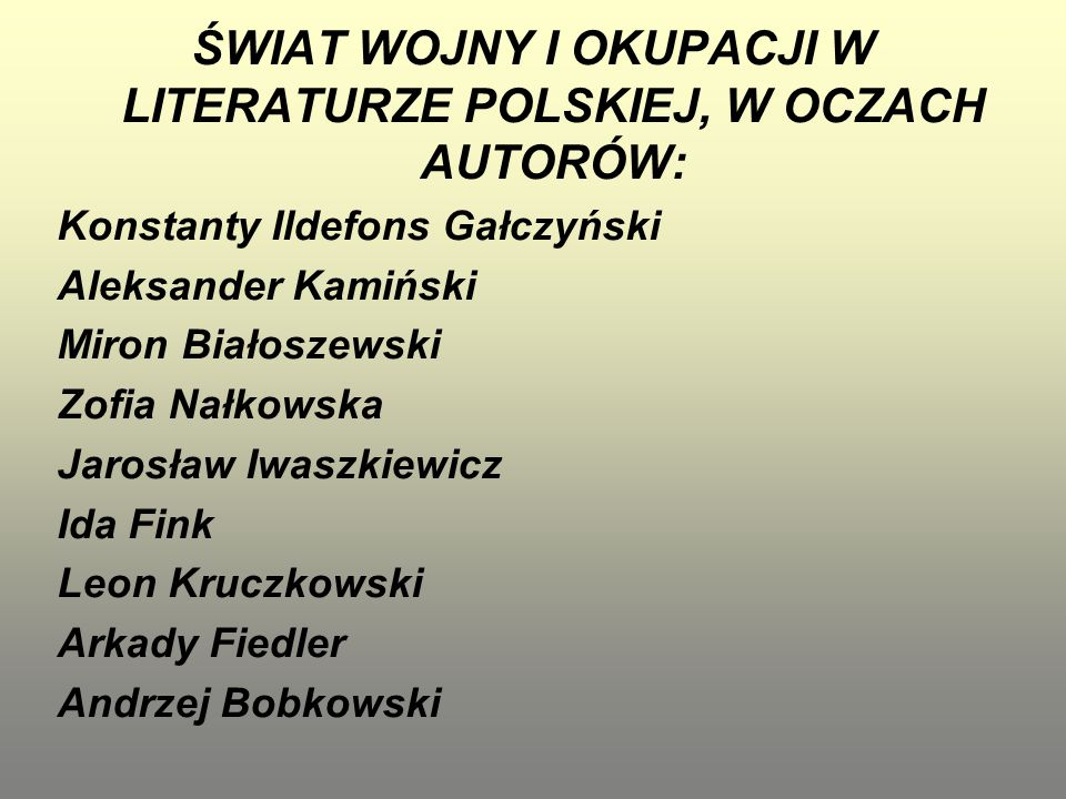 ŚWIAT WOJNY I OKUPACJI W LITERATURZE POLSKIEJ, W OCZACH AUTORÓW: