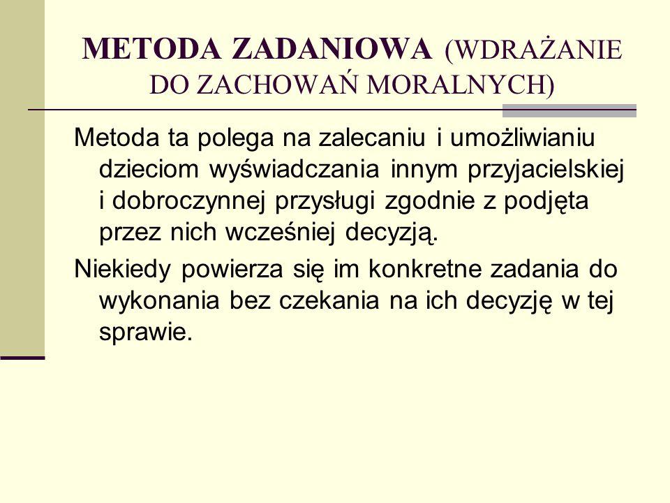 METODA ZADANIOWA (WDRAŻANIE DO ZACHOWAŃ MORALNYCH)