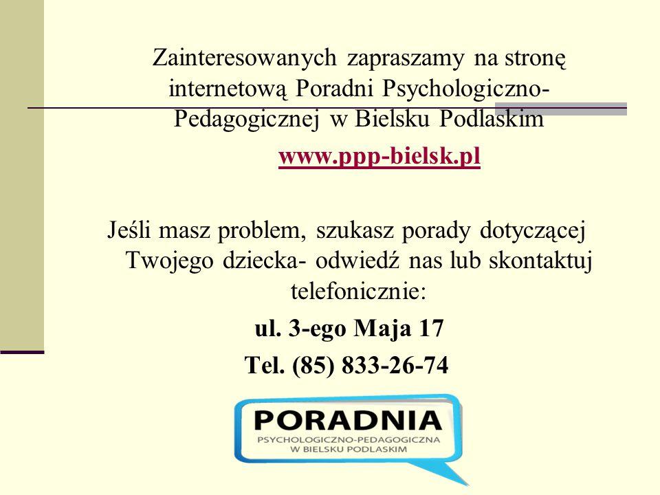 Zainteresowanych zapraszamy na stronę internetową Poradni Psychologiczno- Pedagogicznej w Bielsku Podlaskim
