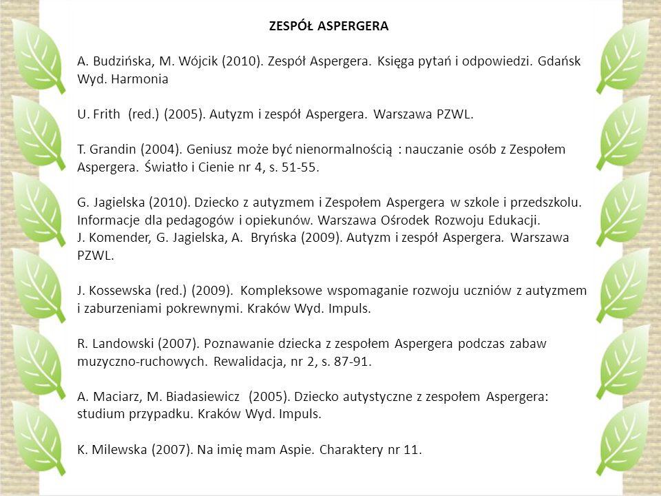 ZESPÓŁ ASPERGERA A. Budzińska, M. Wójcik (2010). Zespół Aspergera. Księga pytań i odpowiedzi. Gdańsk Wyd. Harmonia.