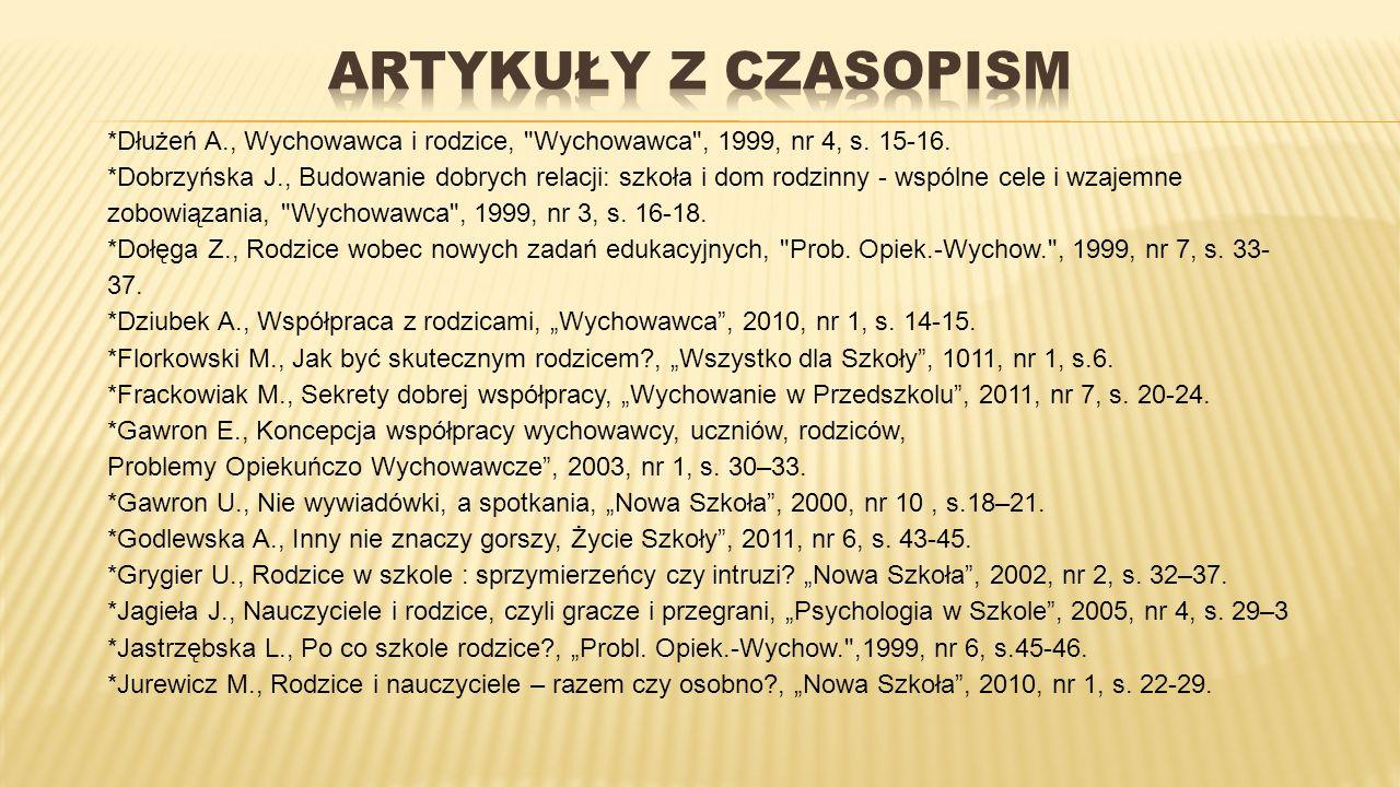 ARTYKUŁY Z CZASOPISM *Dłużeń A., Wychowawca i rodzice, Wychowawca , 1999, nr 4, s. 15-16.