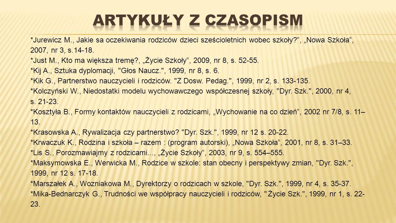 """ARTYKUŁY Z CZASOPISM *Jurewicz M., Jakie sa oczekiwania rodziców dzieci sześcioletnich wobec szkoły , """"Nowa Szkoła , 2007, nr 3, s.14-18."""