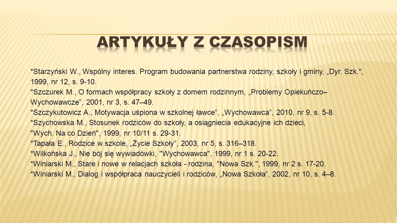 """ARTYKUŁY Z CZASOPISM *Starzyński W., Wspólny interes. Program budowania partnerstwa rodziny, szkoły i gminy, """"Dyr. Szk. , 1999, nr 12, s. 9-10."""
