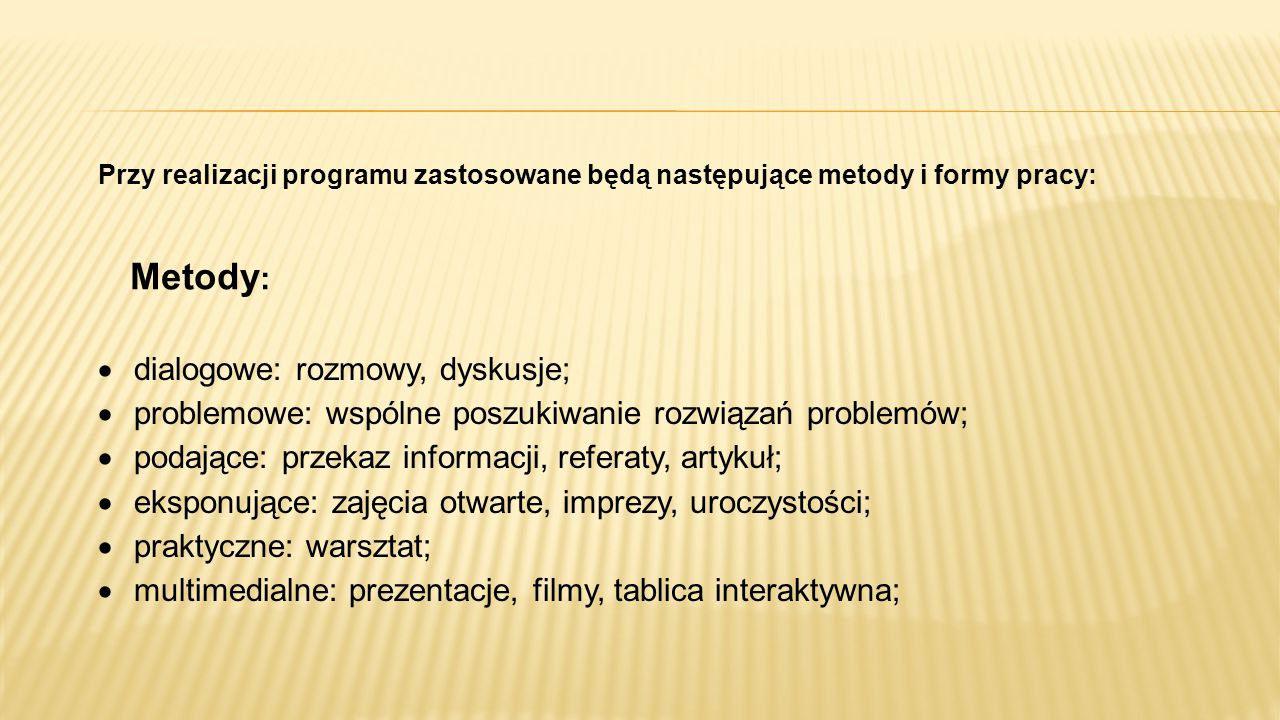 Metody: dialogowe: rozmowy, dyskusje;