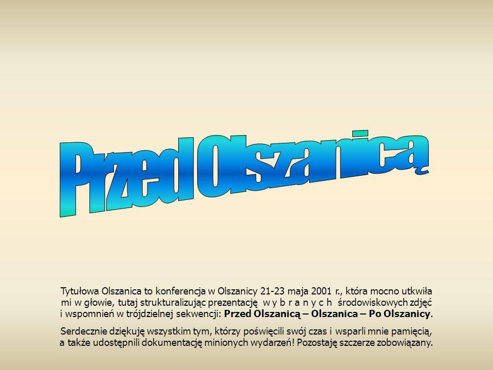 Przed Olszanicą Tytułowa Olszanica to konferencja w Olszanicy 21-23 maja 2001 r., która mocno utkwiła.