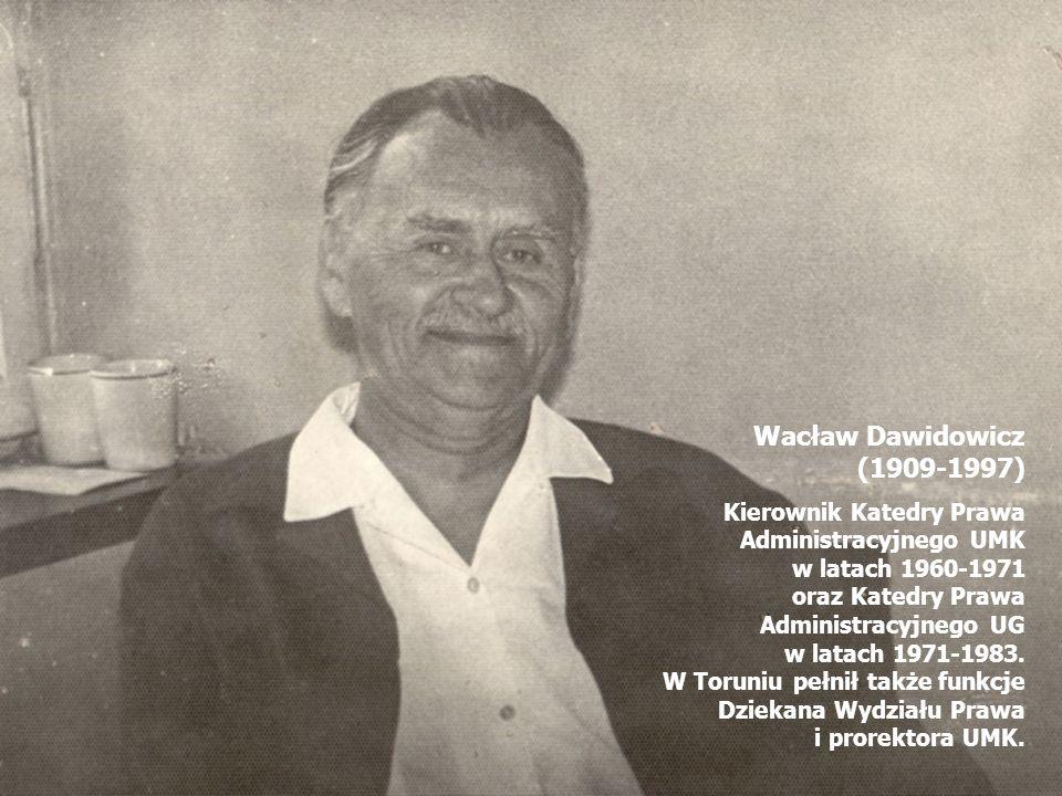 Wacław Dawidowicz (1909-1997) Kierownik Katedry Prawa Administracyjnego UMK. w latach 1960-1971. oraz Katedry Prawa Administracyjnego UG.