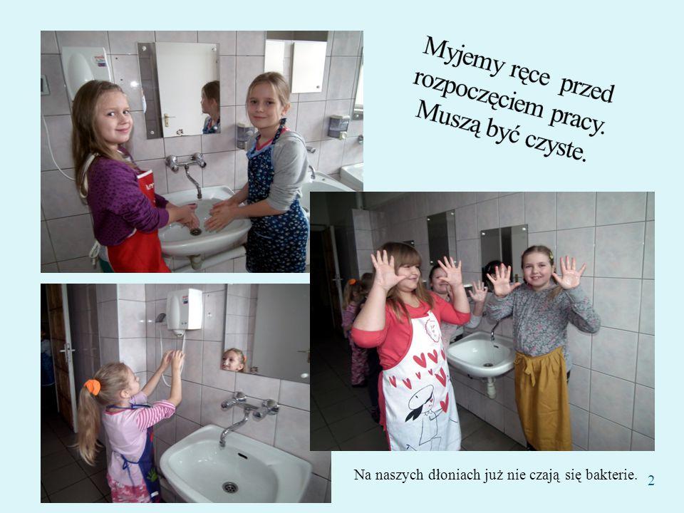 Myjemy ręce przed rozpoczęciem pracy. Muszą być czyste.