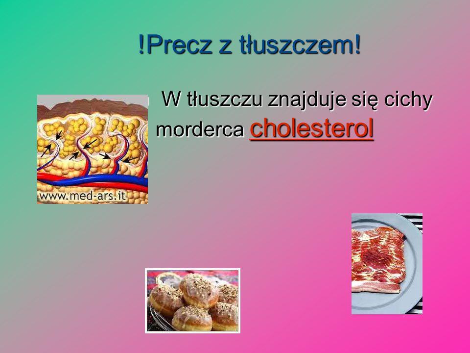 !Precz z tłuszczem! W tłuszczu znajduje się cichy morderca cholesterol