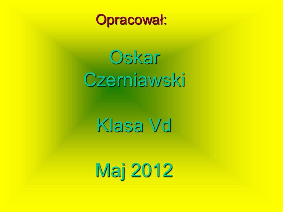 Opracował: Oskar Czerniawski Klasa Vd Maj 2012