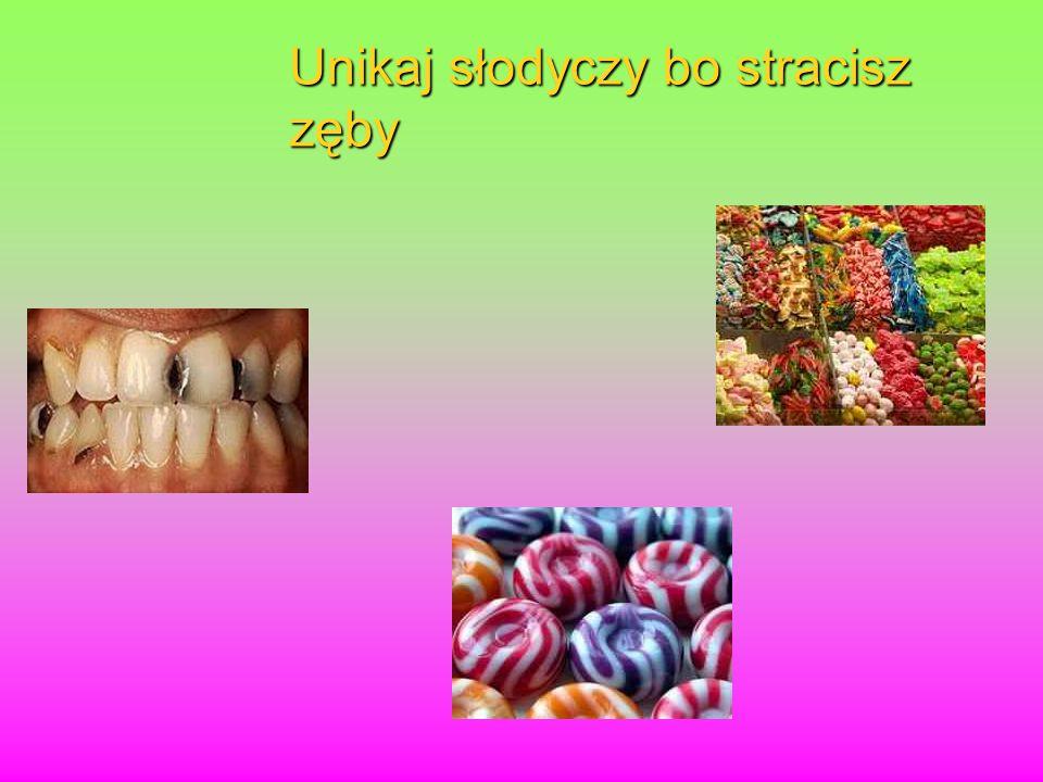 Unikaj słodyczy bo stracisz zęby