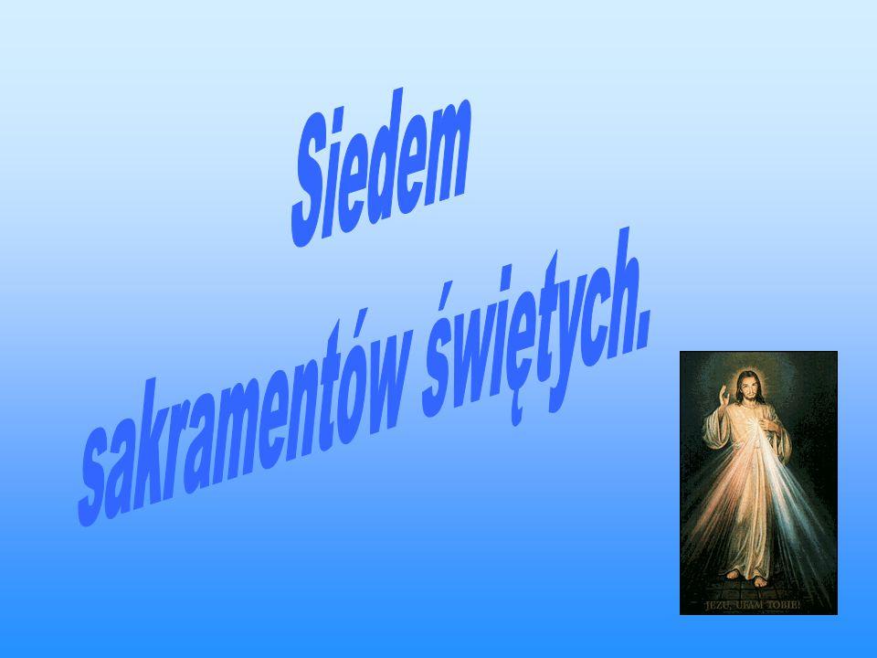 sakramentów świętych. Siedem