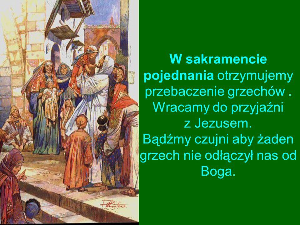 W sakramencie pojednania otrzymujemy przebaczenie grzechów
