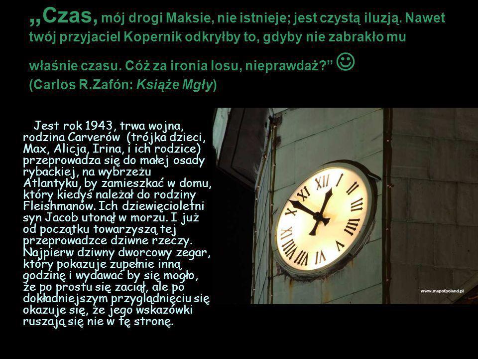 """""""Czas, mój drogi Maksie, nie istnieje; jest czystą iluzją"""