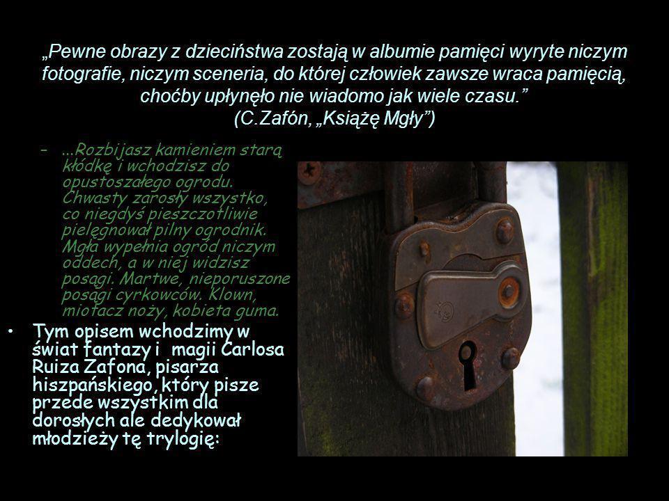 """""""Pewne obrazy z dzieciństwa zostają w albumie pamięci wyryte niczym fotografie, niczym sceneria, do której człowiek zawsze wraca pamięcią, choćby upłynęło nie wiadomo jak wiele czasu. (C.Zafón, """"Książę Mgły )"""