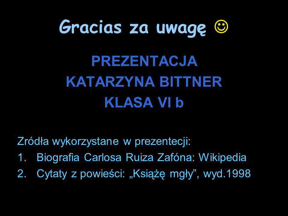Gracias za uwagę  PREZENTACJA KATARZYNA BITTNER KLASA VI b