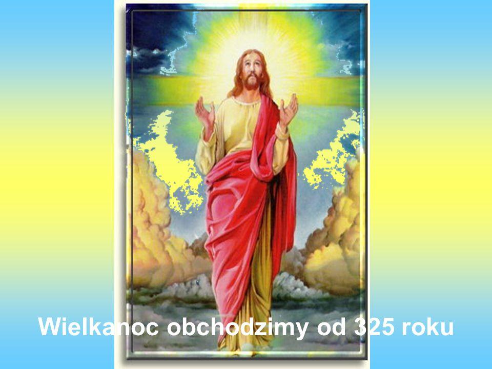 Wielkanoc obchodzimy od 325 roku
