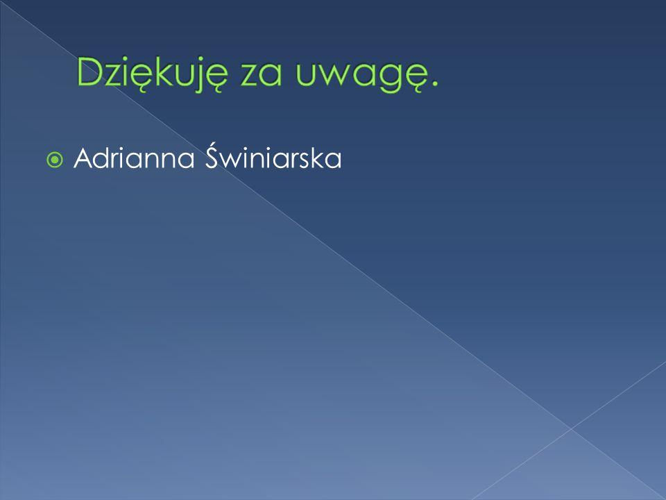 Dziękuję za uwagę. Adrianna Świniarska