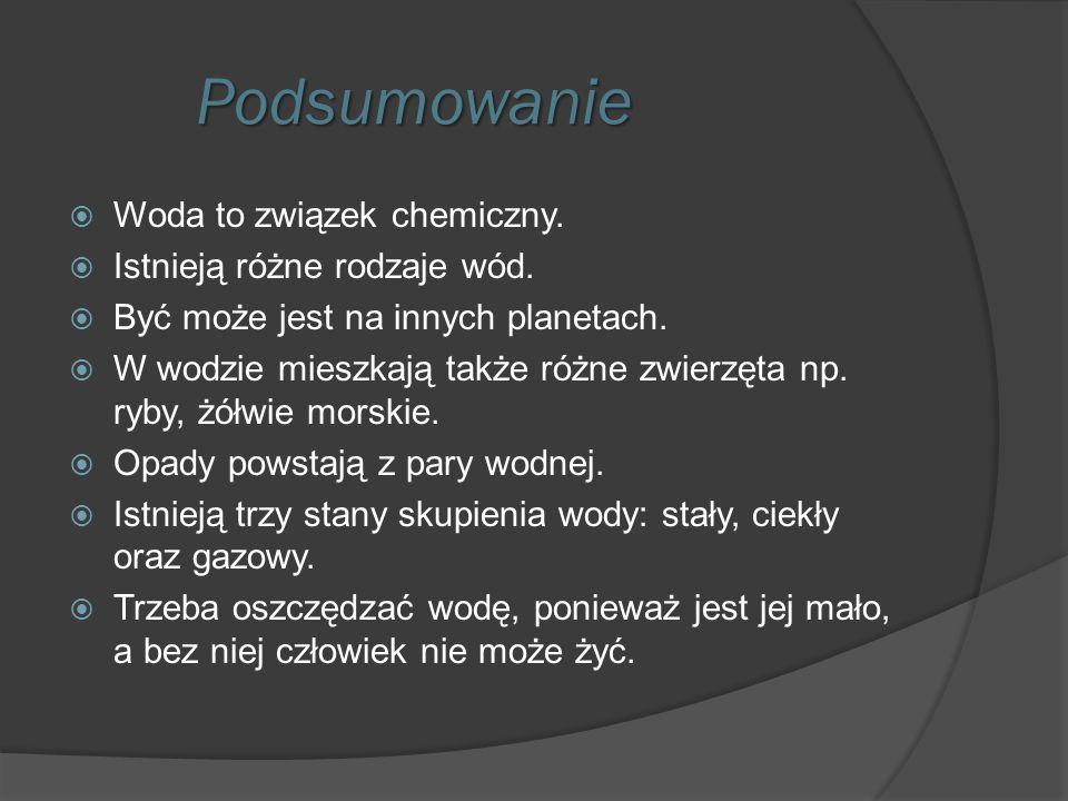 Podsumowanie Woda to związek chemiczny. Istnieją różne rodzaje wód.
