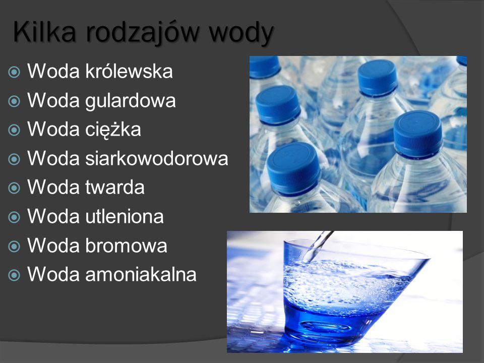 Kilka rodzajów wody Woda królewska Woda gulardowa Woda ciężka