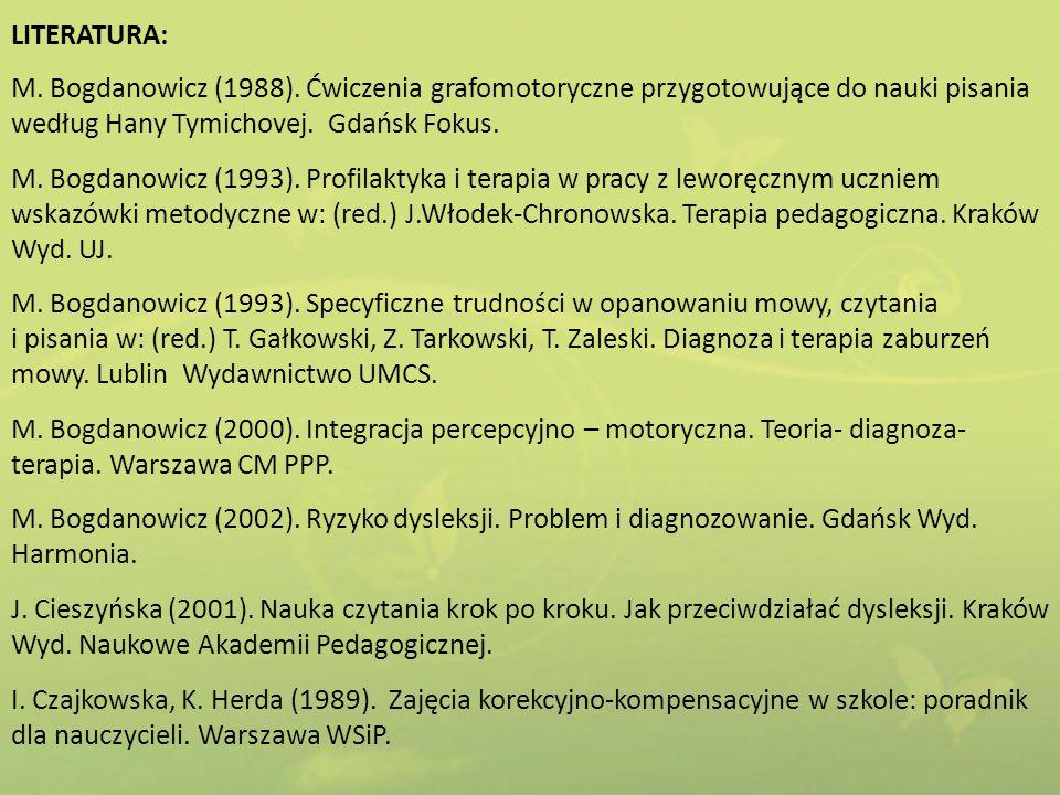 LITERATURA: M. Bogdanowicz (1988). Ćwiczenia grafomotoryczne przygotowujące do nauki pisania. według Hany Tymichovej. Gdańsk Fokus.
