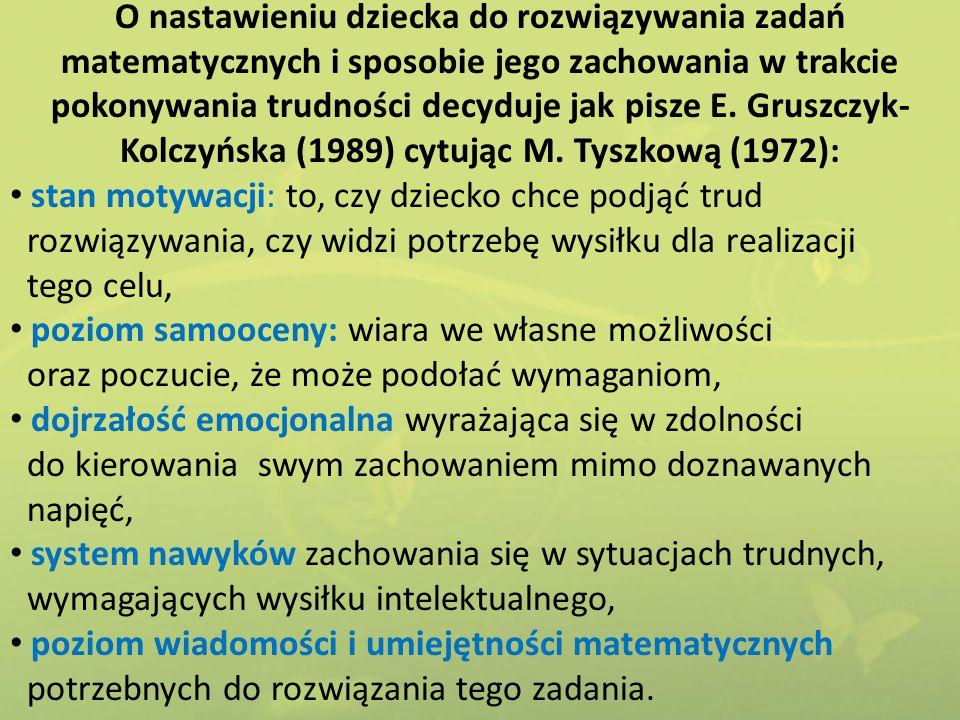 O nastawieniu dziecka do rozwiązywania zadań matematycznych i sposobie jego zachowania w trakcie pokonywania trudności decyduje jak pisze E. Gruszczyk-Kolczyńska (1989) cytując M. Tyszkową (1972):